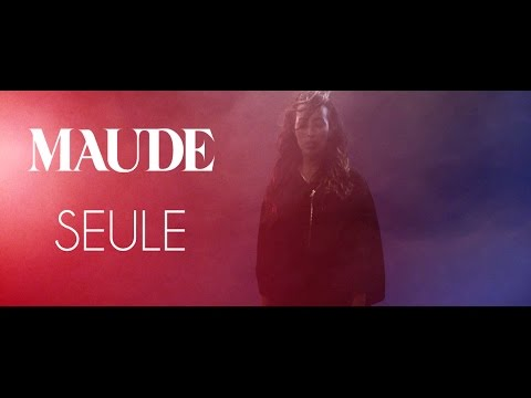 MAUDE - Seule (Official Video)