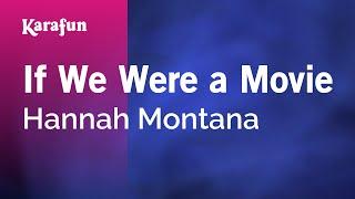 Karaoke If We Were A Movie - Hannah Montana *