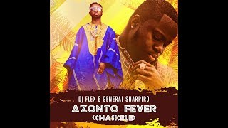 DJ Flex - Azonto Fever [Chaskele] (Feat. General Sharpiro) Afrobeat