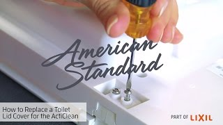 How To Replace the Toilet Lid Cover on the ActiClean Self Cleaning Toilet from American Standard
