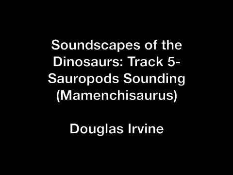 Soundscapes of the Dinosaurs: Track 5- Sauropods Sounding - Douglas Irvine
