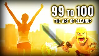 99 to 100 | The Art of Cleanup #6 | Clash of Clans