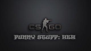 CS:GO Funny Stuff: Heh
