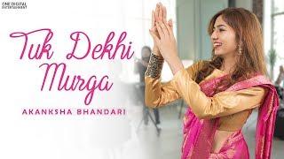 Tuk Dekhi Murga Akanksha Bhandari Free MP3 Song Download 320 Kbps