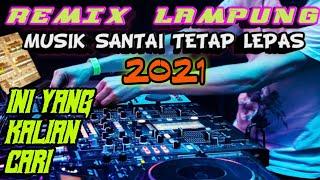 Remix Lampung Santai 2021 Ini Yang Kalian Cari Santai Tapi Nganar