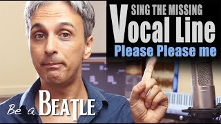 BE a BEATLE! Sing the missing vocal harmony: Please Please Me