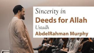 Ustadh AbdelRahman Murphy - Sincerity in Deeds for Allah