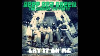 "Deep Sea Green ""Lay It On Me"""