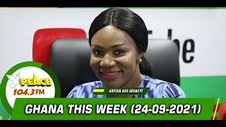 Ghana This Week On Peace 104.3 FM (25/09/2021)