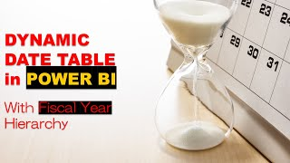 Creating Dynamic Date Table in Power BI with Fiscal Calendar Hierarchy