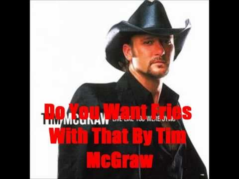 Do You Want Fries With That By Tim McGraw *Lyrics in description*