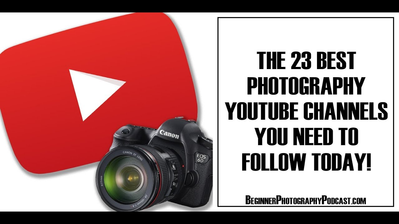 23 Best Photography Youtube Channels To Follow Today — The Beginner