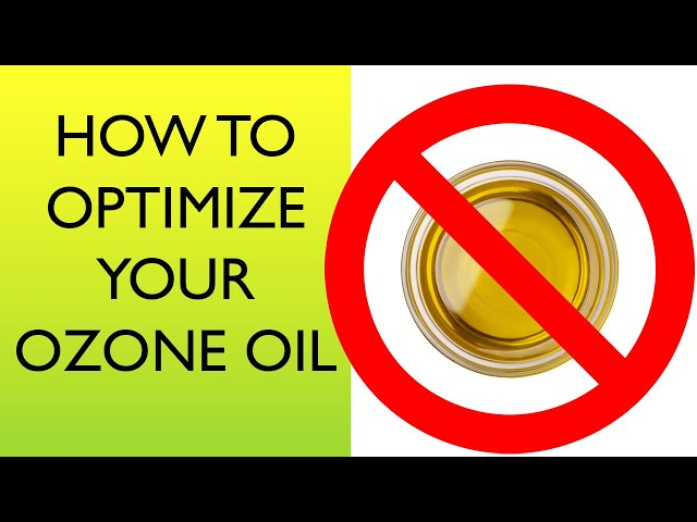 How to Increase Ozone Oil Benefits
