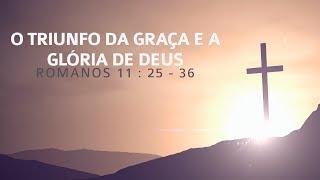 O Triunfo da Graça e a Glória de Deus - Romanos 11.25-36 | Ediano Santos Pereira