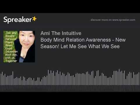 Body Mind Relation Awareness - New Season! Let Me See What We See