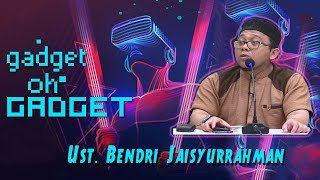 Ust. Bendri Jaisyurrahman (Gadget, Oh Gadget...)