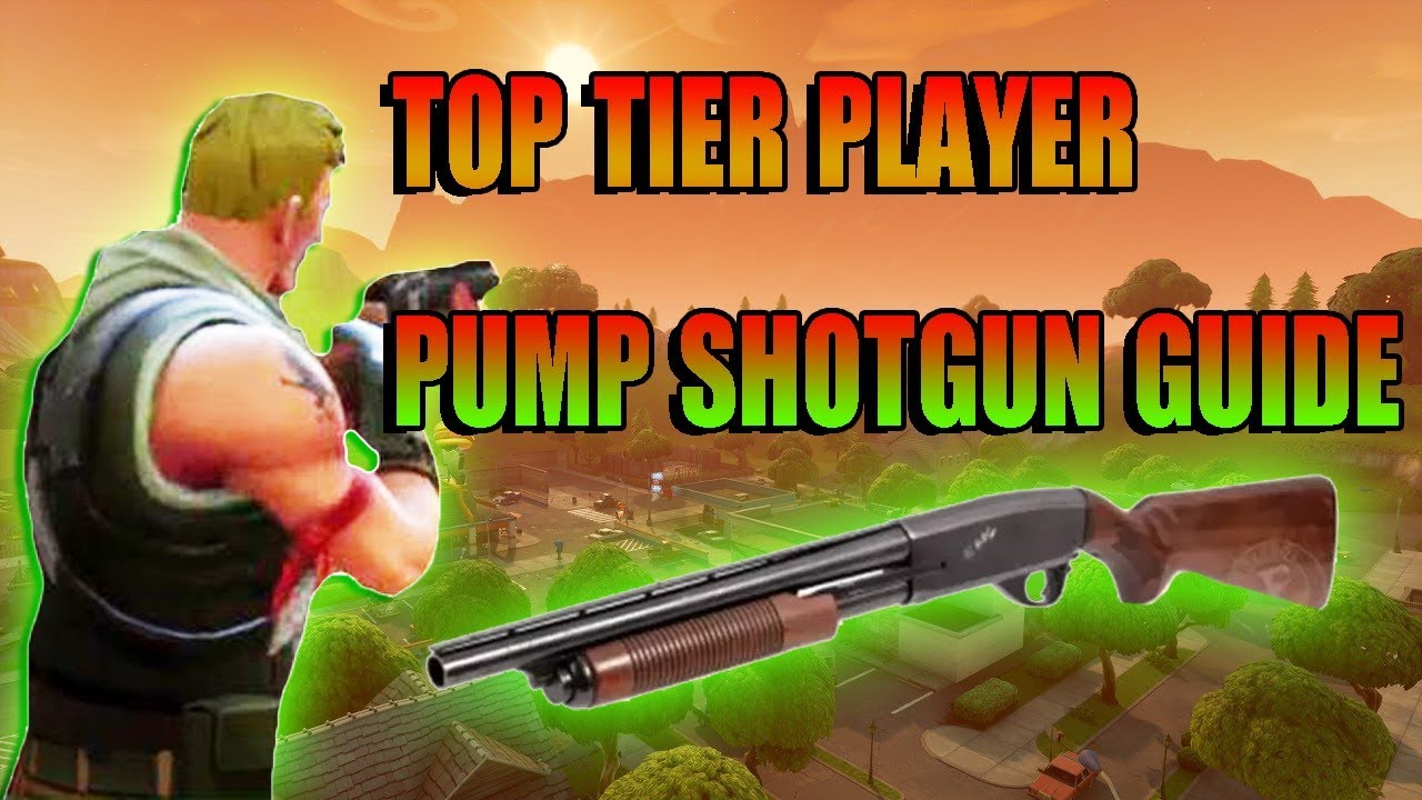 Pump Shotgun Guide Fortnite Battle Royale