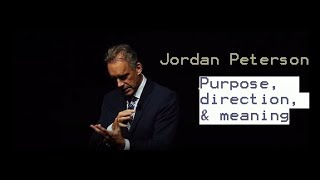 Jordan Peterson: Life purpose, direction, and meaning