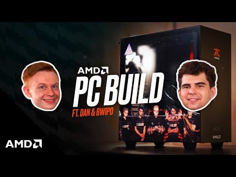 AMD PC Build Featuring Fnatic's Bwipo And Dan
