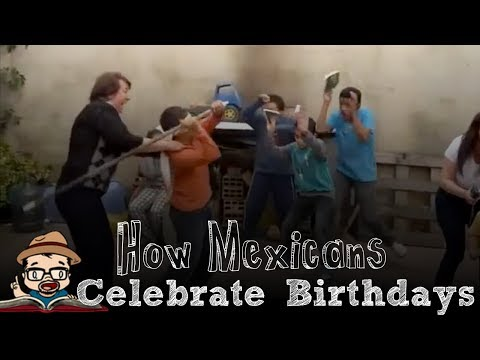 How Mexican Celebrate Birthdays (Part I) [Oh So Mexican]