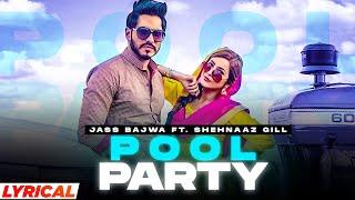 Pool Party (Lyrical)| Jass Bajwa ft Shehnaaz Gill | Desi Crew | Narinder Bath| New Punjabi Song 2021