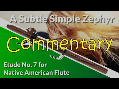 Native American Wood Flute Etude No. 7 - A Subtle, Simple Zephyr - Commentary