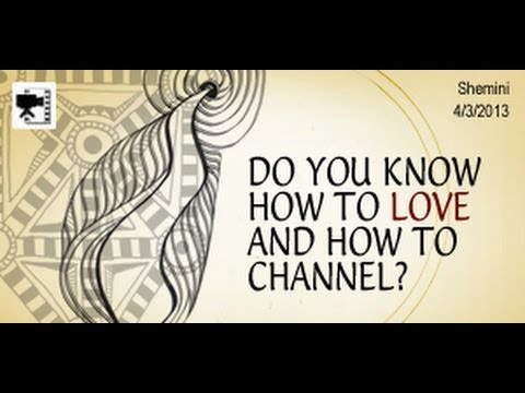 Do You Know How to Love and How to Channel?