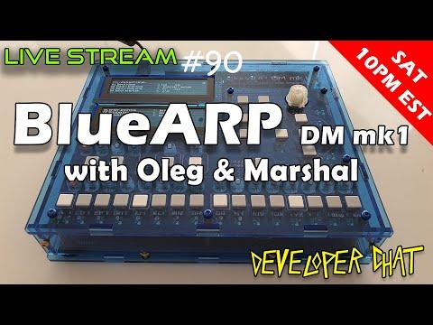 Live Stream #90 - BlueARP DM Mk1 - Developer Chat
