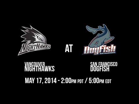 Week 6 - Vancouver Nighthawks @ San Francisco Dogfish