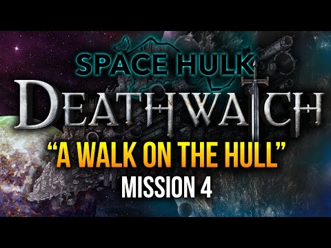 A Walk on the Hull - Space Hulk Deathwatch Narrative Campaign Game 4