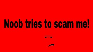 Roblox: a noob is trying to scam me!