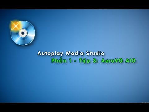AutoPlay Media Studio Phần 1 - Tập 3 : AeroVG AIO