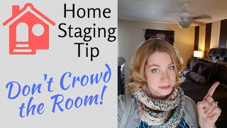 Staging Tips - Don&#39t Crowd the Room!