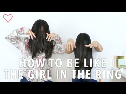 How to be like the Girl in The Ring
