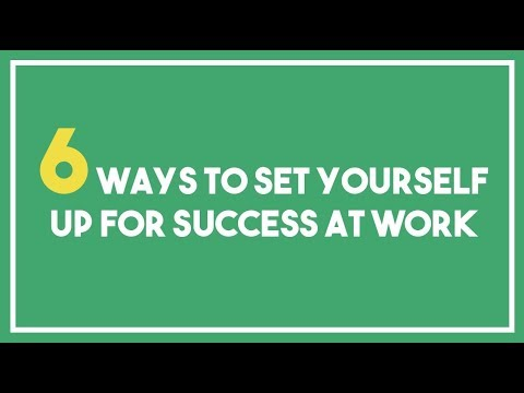 6 Ways to set yourself up for success at work