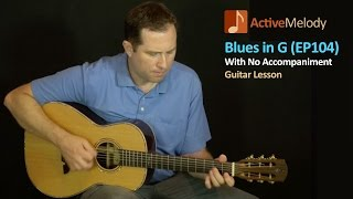 Acoustic Blues Guitar Lesson in G - With No Accompaniment - EP104
