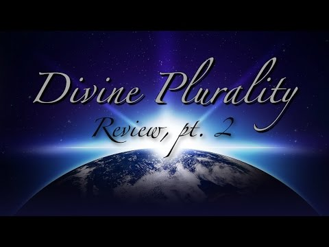 Divine Plurality Review pt. 2 of 2 - Trent Wilde - June 22, 2013
