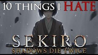 10 Things I Hate: Sekiro