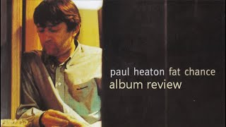 Paul Heaton Fat Chance Album Review