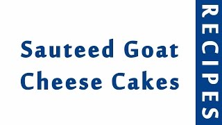 Sauteed Goat Cheese Cakes  Popular Appetizer Recipes
