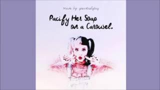 Melanie Martinez | Pacify Her Soap on a Carousel (Mashup)