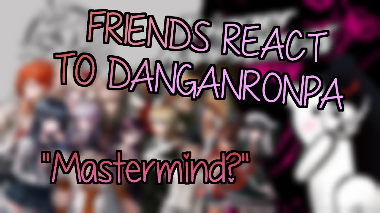 MY FRIENDS REACT TO DANGANRONPA: TRIGGER HAPPY HAVOC CHARACTERS ||  (Spoilers)