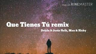 Dvicio - Que Tienes Tú remix ft Jesús Reik, Mau &...