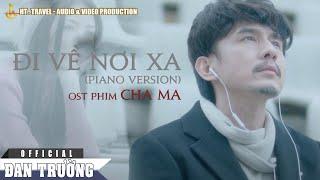 Đi Về Nơi Xa - Version 2019 | OST Cha Ma | Đan Trường