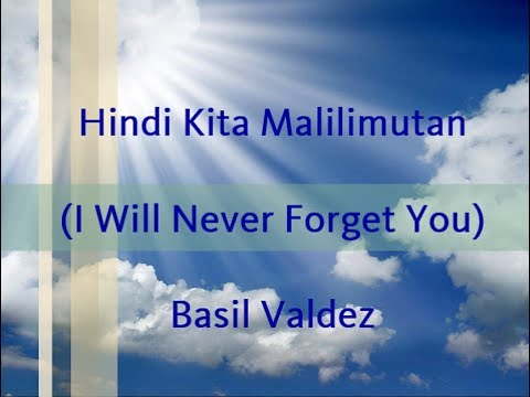 Hindi Kita Malilimutan (I'll never forget you) - Basil Valdez [With Pilipino & English lyrics]