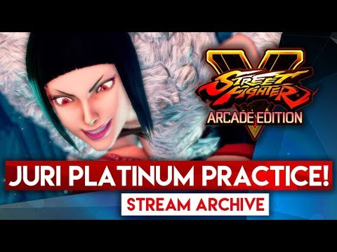 JURI PLATINUM PRACTICE! Street Fighter V (Stream archive)