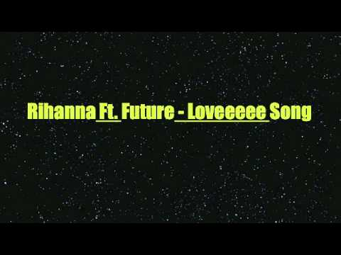 Rihanna - Loveeeeeee Song feat. Future