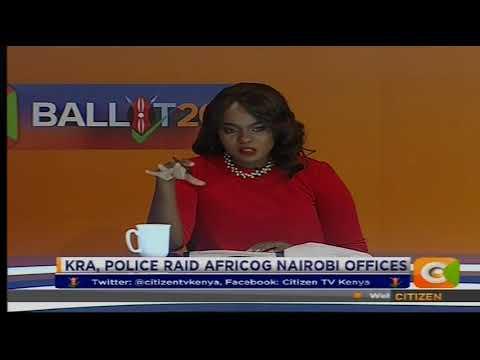 KRA, Police raid AFRICOG Nairobi offices #CitizenExtra