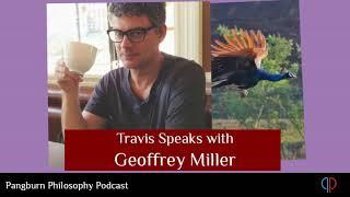 EP#26 Travis Pangburn Speaks with Geoffrey Miller, American Evolutionary Psychologist