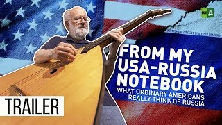 From My USA-Russia Notebook: What Ordinary Americans Really Think of Russia (Trailer) Premiere 2/11